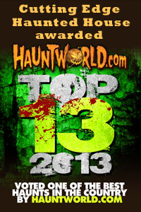 Cutting Edge Haunted House voted Top 13 for 2013 on HauntWorld.com!